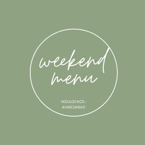 Weekend Menu @INDULGENCE