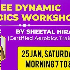 FREE DYNAMIC AEROBICS WORKSHOP By Ms.Sheetal Hirani